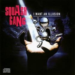 M) Squash Gang -> I Want An Illusion