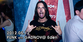 [ 2012.05.12 ] PUNK with GADNOV @ Eden
