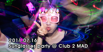[ 2011.07.16 ] Sunglasses party @ CLUB 2 MAD