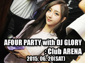 2015. 06. 20 (SAT) AFOUR PARTY with DJ GLORY @ ARENA