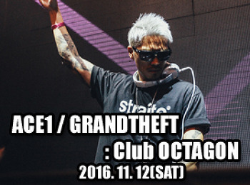2016. 11. 12 (SAT) ACE1 / GRANDTHEFT @ OCTAGON