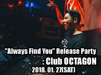 "2018. 01. 27 (SAT) ""always Find you"" Release Party @ OCTAGON"